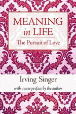 Meaning in Life : Pursuit of Love v. 2 - Irving Singer