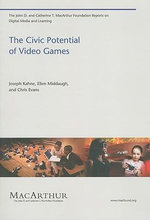 The Civic Potential of Video Games : The John D. and Catherine T. Macarthur Foundation Reports on Digital Media and Learning - Joseph Kahne