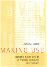 Making Use : Scenario-Based Design of Human-Computer Interactions - John M. Carroll