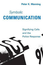 Symbolic Communication : Signifying Calls and the Police Response - Peter K. Manning