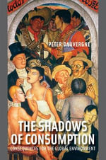 The Shadows of Consumption : Consequences for the Global Environment - Peter Dauvergne