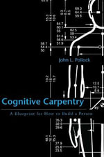 Cognitive Carpentry : A Blueprint for How to Build a Person - John L. Pollock
