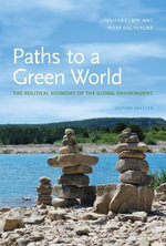Paths to a Green World : The Political Economy of the Global Environment - Jennifer Clapp