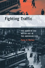 Fighting Traffic : The Dawn of the Motor Age in the American City - Peter D. Norton