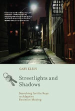 Streetlights and Shadows : Searching for the Keys to Adaptive Decision Making - Gary Klein
