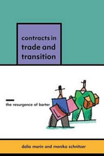 Contracts in Trade and Transition : The Resurgence of Barter - Dalia Marin