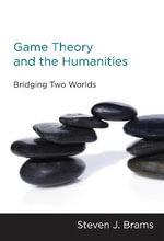 Game Theory and the Humanities : Bridging Two Worlds - Steven J. Brams