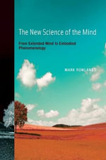 The New Science of the Mind : From Extended Mind to Embodied Phenomenology - Mark Rowlands
