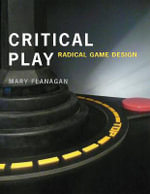 Critical Play : Radical Game Design - Mary Flanagan