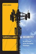 Surveillance or Security? : The Risks Posed by New Wiretapping Technologies - Susan Landau