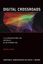 Digital Crossroads : Telecommunications Law and Policy in the Internet Age - Jonathan E. Nuechterlein