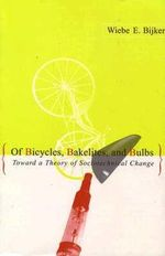 Of Bicycles, Bakelites and Bulbs : Toward a Theory of Sociotechnical Change - Wiebe E. Bijker