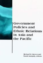 Government Policies and Ethnic Relations in Asia and the Pacific : Belfer Center Studies in International Security