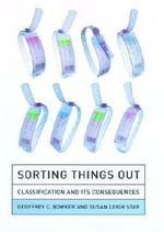 Sorting Things Out : Classification and Its Consequences - Geoffrey C. Bowker