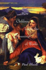 How Children Learn the Meanings of Words - Paul Bloom
