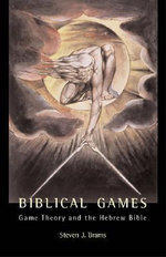 Biblical Games : Game Theory and the Hebrew Bible - Steven J. Brams