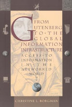 From Gutenberg to the Global Information Infrastructure : Access to Information in the Networked World - Christine L. Borgman