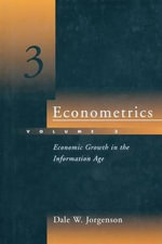 Econometrics : Economic Growth in the Information Age - Dale W. Jorgenson