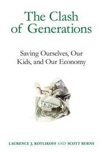 The Clash of Generations : Saving Ourselves, Our Kids, and Our Economy - Laurence J. Kotlikoff