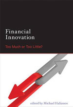 Financial Innovation : Too Much or Too Little?