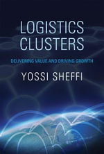 Logistics Clusters : Delivering Value and Driving Growth - Yossi Sheffi