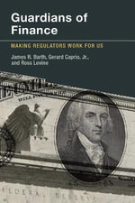 Guardians of Finance : Making Regulators Work for Us - James R. Barth