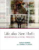 Life After New Media : Mediation as a Vital Process - Sarah Kember