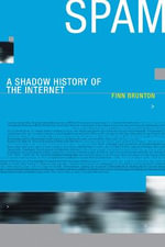 Spam : A Shadow History of the Internet - Finn Brunton