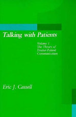 Talking with Patients: v. 1 : The Theory of Doctor-Patient Communication - Eric J. Cassell