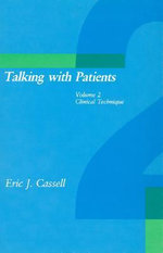 Talking with Patients: v. 2 : Clinical Technique - Eric J. Cassell