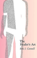 THE Healer's Art : New Approach to the Doctor-patient Relationship - Eric J. Cassell