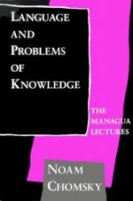 Language and Problems of Knowledge : The Managua Lectures - Noam Chomsky