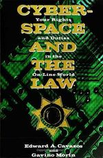 Cyberspace and the Law : Your Rights and Duties in the on-Line World - Edward A. Cavazos
