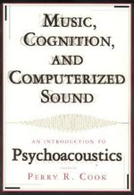 Music, Cognition and Computerized Sound : An Introduction to Psychoacoustics