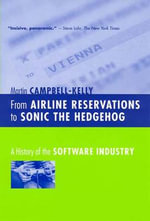 From Airline Reservations to Sonic the Hedgehog : A History of the Software Industry - Martin Campbell-Kelly