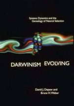 Darwinism Evolving : Systems Dynamics and the Genealogy of Natural Selection - David J. Depew