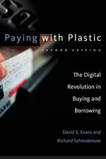 Paying with Plastic : The Digital Revolution in Buying and Borrowing - David S. Evans