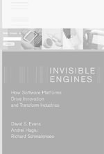 Invisible Engines : How Software Platforms Drive Innovation and Transform Industries - David S. Evans