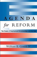 Agenda for Reform : The Future of Employment Relationships and the Law - William B. Gould
