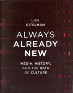 Always Already New : Media, History, and the Data of Culture - Lisa Gitelman