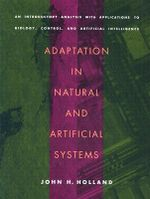 Adaptation in Natural and Artificial Systems : An Introductory Analysis with Applications to Biology, Control, and Artificial Intelligence - John H. Holland