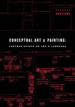 Conceptual Art and Painting : Further Essays on Art and Language - Charles Harrison