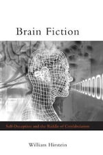 Brain Fiction : Self-Deception and the Riddle of Confabulation - William Hirstein