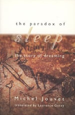 The Paradox of Sleep : The Story of Dreaming - Michel Jouvet