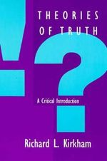Theories of Truth : A Critical Introduction - Richard L. Kirkham