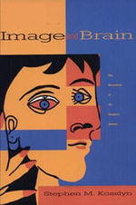 Image and Brain : The Resolution of the Imagery Debate - Stephen Michael Kosslyn