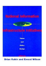 National Information Infrastructure Initiatives : Vision and Policy Design - Brian Kahin