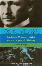 The One Best Way : Frederick Winslow Taylor and the Enigma of Efficiency - Robert Kanigel