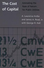 The Cost of Capital : Estimating the Rate of Return for Public Utilities - A. Lawrence Kolbe