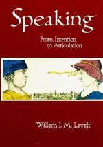 Speaking : From Intention to Articulation - Willem J. M. Levelt